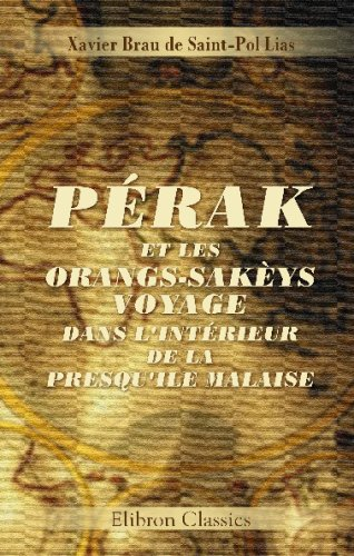 Pérak et les Orangs-Sakèys. Voyage dans l'intérieur: Marie François Xavier
