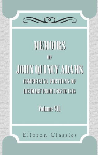Memoirs of John Quincy Adams: Comprising Portions: Adams, John Quincy