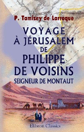 9780543685834: Voyage à Jérusalem de Philippe de Voisins, seigneur de Montaut: Publié pour la Société historique de Gascogne par Ph. Tamizey de Larroque