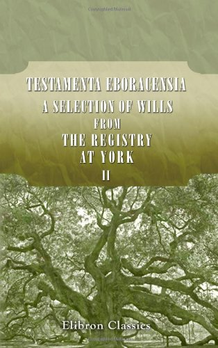 9780543687333: Testamenta Eboracensia; or, Wills Registered at York: Illustrative of the history, manners, language, statistics, &c., of the Province of York. Part 2