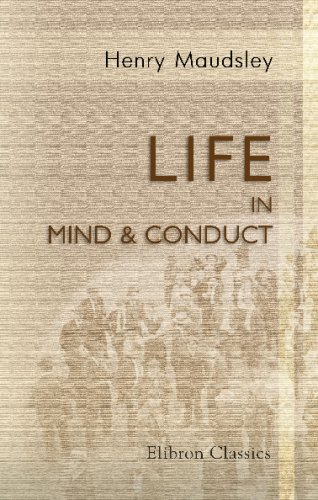 Life in Mind & Conduct: Studies of: Henry Maudsley
