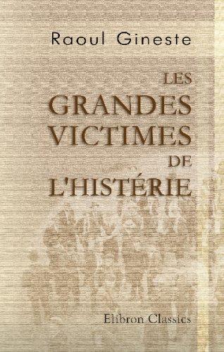 9780543690449: Les grandes victimes de l'histérie: Louis Gaufridi, curé des Accoules et Magdeleine de La Palud. Relation historique et rationnelle d'un procés de sorcellerie