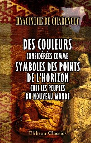 9780543691439: Des couleurs consid�r�es comme symboles des points de l'horizon chez les peuples du Nouveau monde