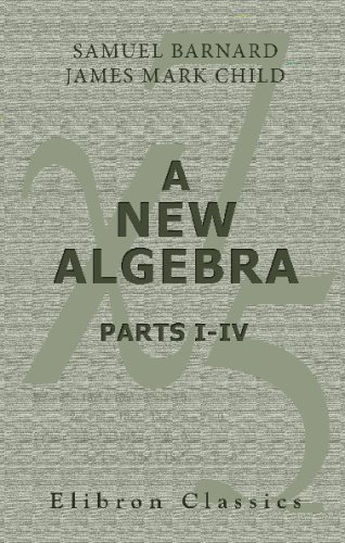 9780543691736: A New Algebra: Parts I.-IV