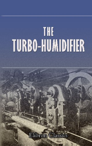 9780543695796: The Turbo-Humidifier: Being a simple practical device for producing artificial humidity using an old principle in a new way