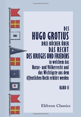 9780543699558: Des Hugo Grotius drei Bücher über das Recht des Krieges und Friedens, in welchem das Natur- und Völkerrecht und das Wichtigste aus dem öffentlichen ... J.H. v. Kirchmann. Band 2 (German Edition)