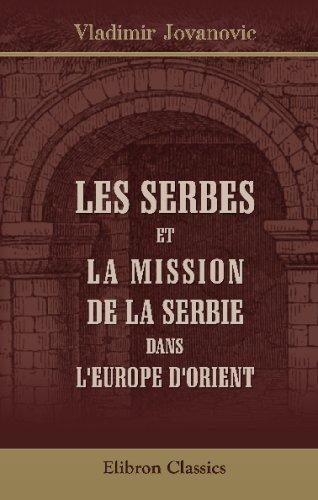 9780543702036: Les serbes et la mission de la Serbie dans l'Europe d'Orient
