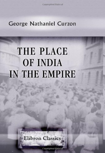 9780543702692: The Place of India in the Empire: Being an Address Delivered before the Philosophical Institute of Edinburgh on October 19, 1909