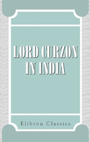 9780543702715: Lord Curzon in India: Being a Selection from his Speeches as Viceroy & Governor-General of India 1898-1905