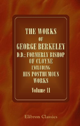 9780543703439: The Works of George Berkeley, D.D.; Formerly Bishop of Cloyne Including His Posthumous Works