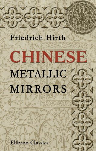 9780543704443: Chinese Metallic Mirrors: With Notes on Some Ancient Specimens of the Musée Guimet, Paris