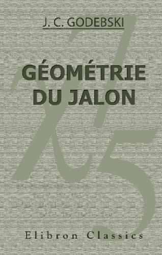 9780543705341: Géométrie du Jalon, ou L'art de résoudre les problèmes usuels de géométrie pratique, à l'aide de simples alignements; (French Edition)