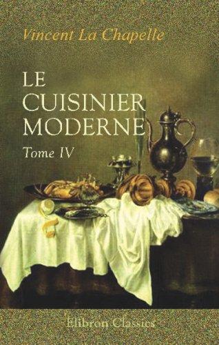 9780543706553: Le cuisinier moderne: Qui aprend � donner toutes sortes de repas, en Gras & en Maigre, d'une mani�re plus d�licate que ce qui en a �t� �crit jusqu'� present; divis� en quatre volumes. Tome 4