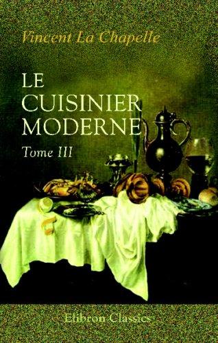 9780543706577: Le cuisinier moderne: Qui aprend à donner toutes sortes de repas, en Gras & en Maigre, d'une maniére plus délicate que ce qui en a été écrit jusqu'à present; divisé en quatre volumes. Tome 3