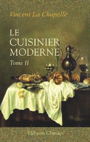 9780543706591: Le cuisinier moderne: Qui aprend à donner toutes sortes de repas, en Gras & en Maigre, d'une maniére plus délicate que ce qui en a été écrit jusqu'à present; divisé en quatre volumes. Tome 2