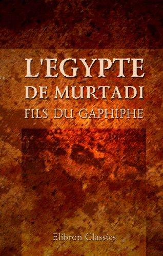 9780543707475: L'Egypte de Murtadi, fils du Gaphiphe: Ou il est traité des Pyramides, du débordement du Nil, & des autres merveilles de cette Province, selon les ... Arabes. De la traduction de m. Pierre Vattier