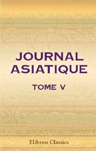 9780543712271: Journal asiatique, ou Recueil de mémoires, d'extraits et de notices relatifs à l'histoire, à la philosophie, aux sciences, à la littérature et aux langues ... Publié par la Société Asiatique. Tome 5