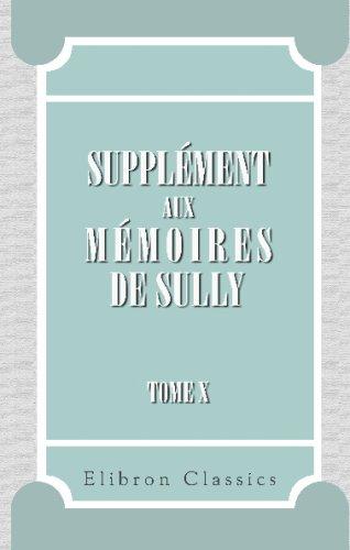 Supplément aux Mémoires de Sully: Tome 10.: Maximilien de Béthune