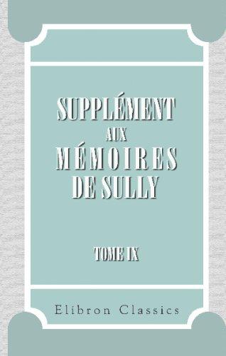 Supplément aux Mémoires de Sully: Tome 9.: Maximilien de Béthune