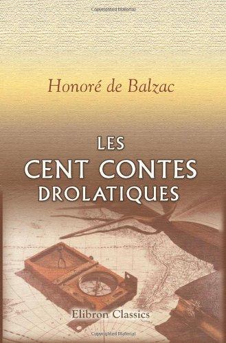 9780543718723: Les cent contes drolatiques: Colligez es abba�es de Tourayne, et mis en lumi�re par le sieur de Balzac
