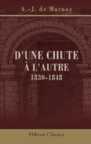 9780543719263: D'une chute � l'autre: 1830-1848. Charles X - Royaut� de juillet - Louis-Philippe. Documents in�dits et t�moignages authentiques