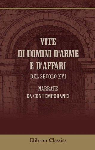 9780543724007: Vite di uomini d'arme e d'affari del secolo XVI, narrate da contemporanei (Italian Edition)