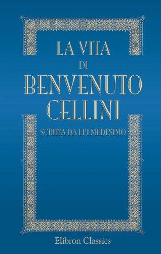 9780543724175: La vita di Benvenuto Cellini scritta da lui medesimo: Ridotta alla lezione originale del codice Laurenziano con note e documenti illustrativi etc (Italian Edition)