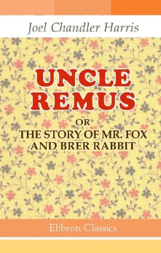 Uncle Remus; or, The Story of Mr.: Joel Chandler Harris