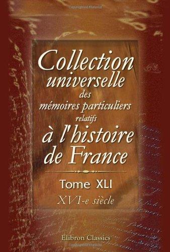 9780543733665: Collection universelle des m�moires particuliers relatifs � l'histoire de France: Tome 41. XVI-e si�cle