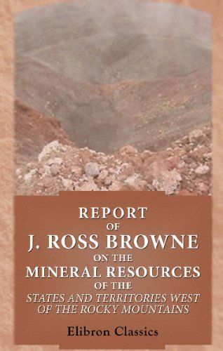 Mineral Resource of the States and Territories West of the Rocky Mountains (0543734005) by Browne, John Ross
