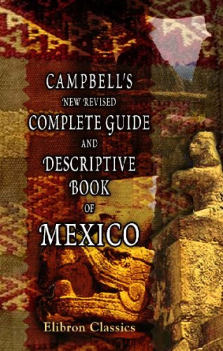 9780543734785: Campbell's New Revised Complete Guide and Descriptive Book of Mexico