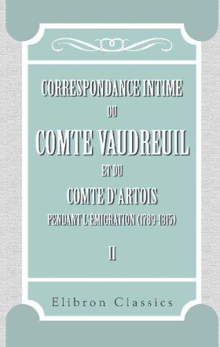 9780543734945: Correspondance intime du comte Vaudreuil et du comte d'Artois pendant l'�migration (1789-1815): Publi�e avec introduction, notes et appendices par M. L�once Pingaud. Tome 2