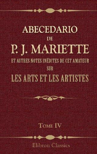 9780543735300: Abecedario de P. J. Mariette et autres notes in�dites de cet amateur sur les arts et les artistes: Ouvrage publi� ... par MM. Ph. de Chennevi�res et A. de Montaiglon. Tome 4. Mocchi - Roberti