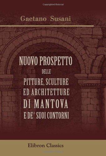 9780543735621: Nuovo prospetto delle pitture, sculture ed architetture di Mantova e de'suoi contorni: Corredato di notizie storiche, etc