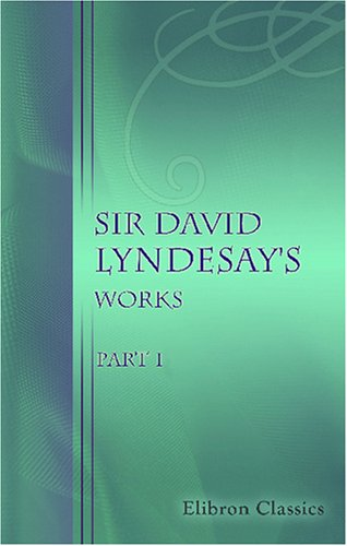 9780543739414: Sir David Lyndesay's Works: Part 1. The Monarche and Other Poems