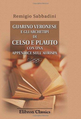 9780543740441: Guarino Veronese e gli archetipi di Celso e Plauto con una appendice sull'Aurispa