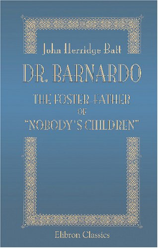 9780543740564: Dr. Barnardo: The Foster-Father of