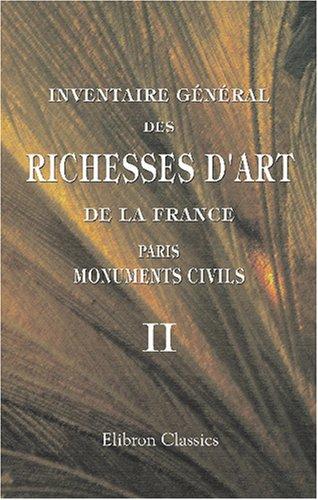 9780543741516: Inventaire général des richesses d'art de la France: Paris. Monuments civils. Tome 2 (French Edition)