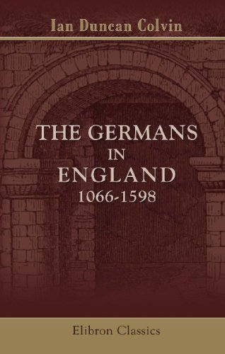 9780543742391: The Germans in England, 1066-1598