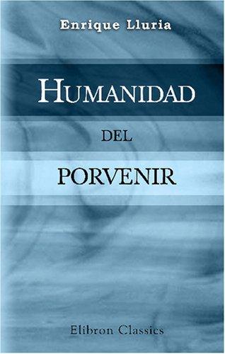 9780543743640: Humanidad del porvenir: Por Enrique Lluria. Con un epílogo de Carlos Malato (Spanish Edition)
