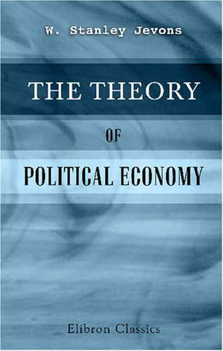 9780543746856: The Theory of Political Economy