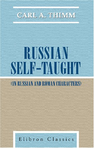 9780543757906: Russian Self-Taught (In Russian and Roman Characters): By the Natural Method with Phonetic Pronunciation. Thimm's System