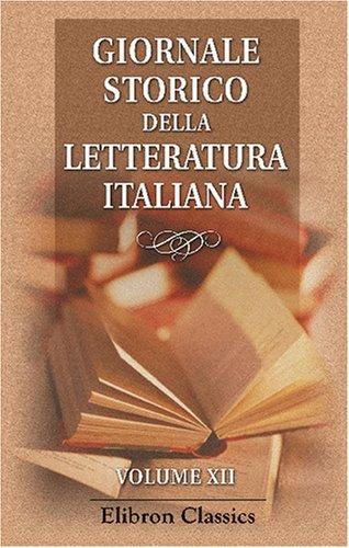 9780543758736: Giornale storico della letteratura italiana: Diretto e redatto da Arturo Graf, Francesco Novati, Rodolfo Renier. Volume 12