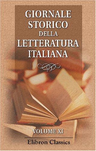 9780543758750: Giornale storico della letteratura italiana: Diretto e redatto da Arturo Graf, Francesco Novati, Rodolfo Renier. Volume 11 (Italian Edition)