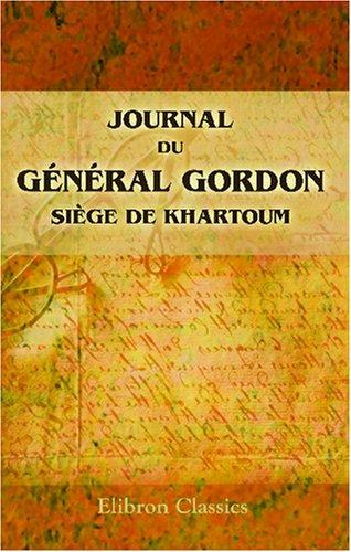 9780543758811: Journal du général Gordon. Siège de Khartoum: Préface par A. Egmont Hake avec notes et documents inédit (French Edition)