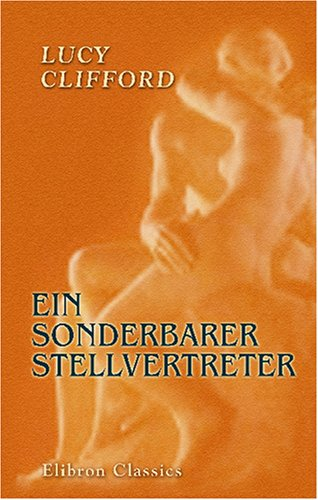 Ein sonderbarer Stellvertreter: Roman. Autorisierte Uebersetzund aus: Lucy Lane Clifford
