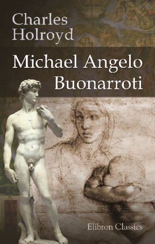 Michael Angelo Buonarroti: With Translations of the: Charles Holroyd