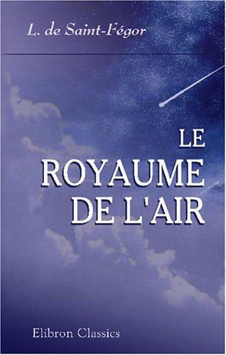 9780543762610: Le royaume de l'air: Ouvrage illustré de 120 gravures et photographies documentaires (French Edition)