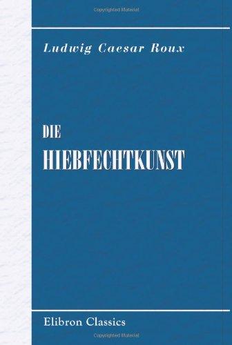 9780543765062: Die Hiebfechtkunst: Eine Anleitung zum Lehren und Erlernen des Hiebfechtens aus der verhangenen und steilen Auslage mit Berücksichtigung des akad. Comments