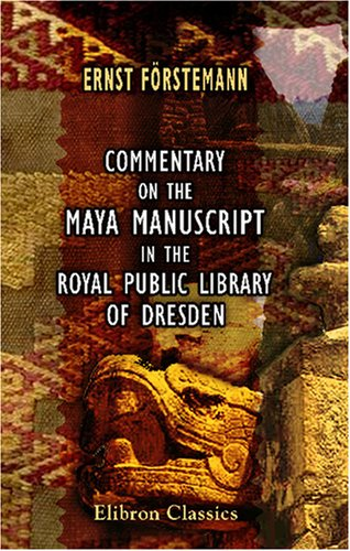 9780543765406: Commentary on the Maya Manuscript in the Royal Public Library of Dresden: Translated by Selma Wesselhoeft and A. M. Parker